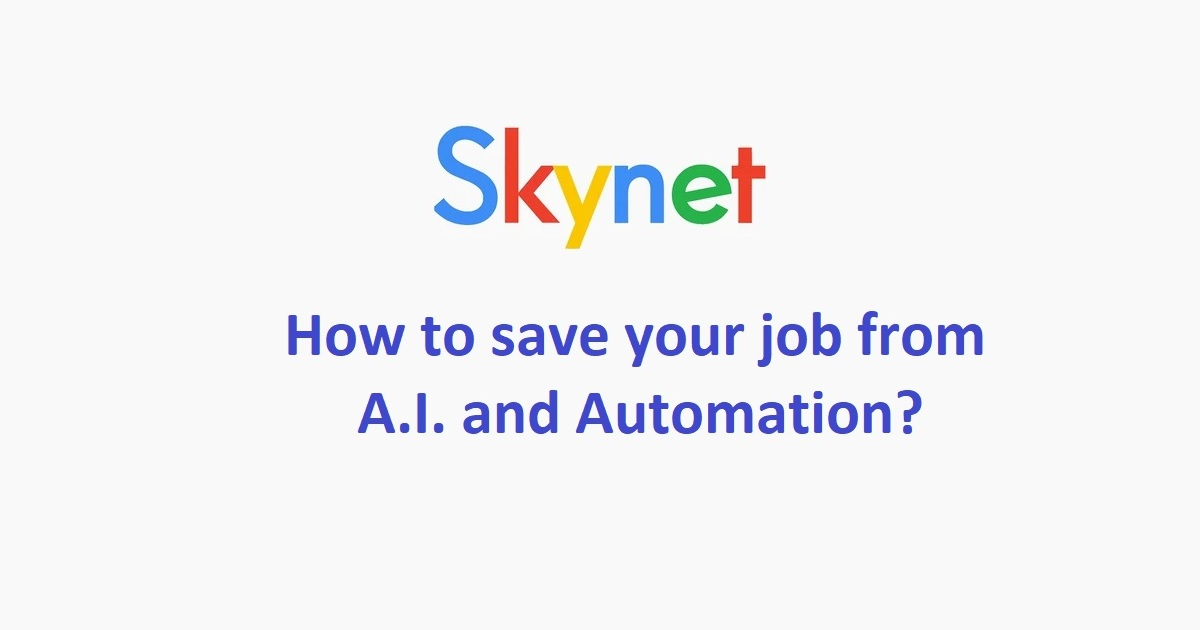 How to Save your Job from A.I. and Automation?