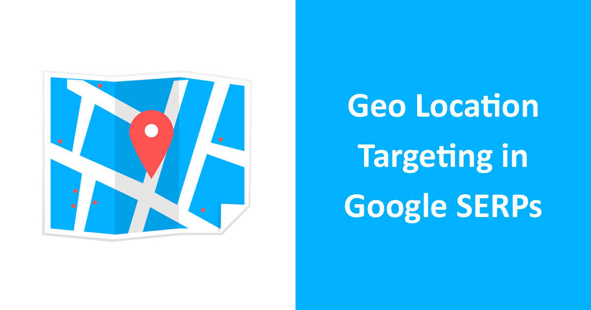 Geo Location Targeting in Google SERPs
